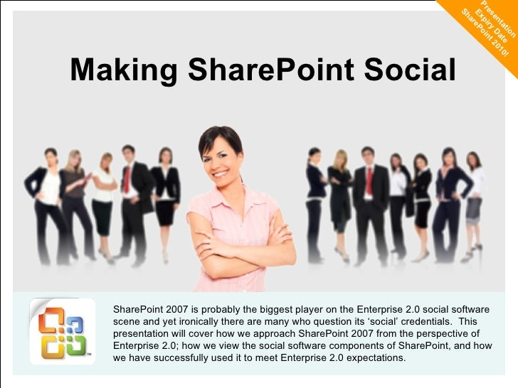Making SharePoint Social SharePoint 2007 is probably the biggest player on the Enterprise 2.0 social software scene and ye...