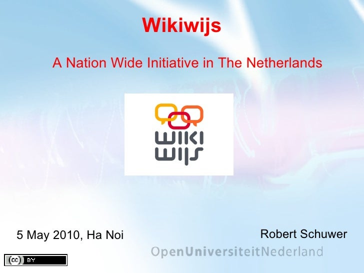 Wikiwijs Robert Schuwer 5 May 2010, Ha Noi A Nation Wide Initiative in The Netherlands
