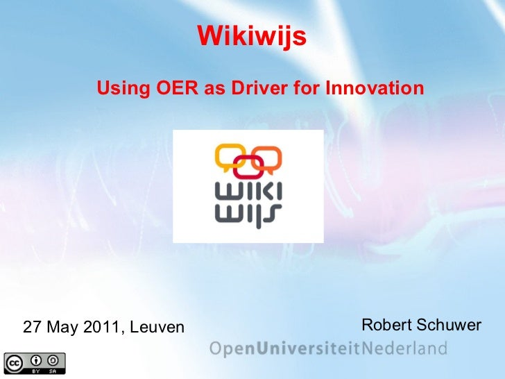 Wikiwijs Robert Schuwer 27 May 2011, Leuven Using OER as Driver for Innovation