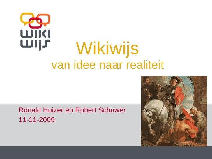 Wikiwijs van idee naar realiteit Ronald Huizer en Robert Schuwer 11-11-2009