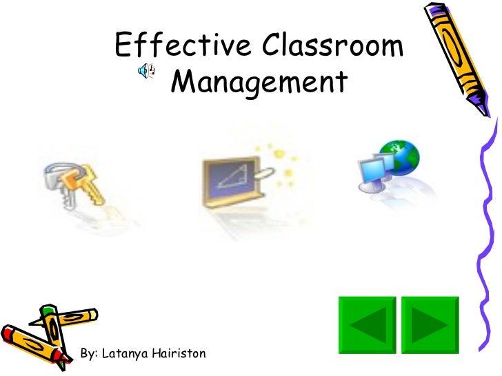Effective Classroom Management By: Latanya Hairiston