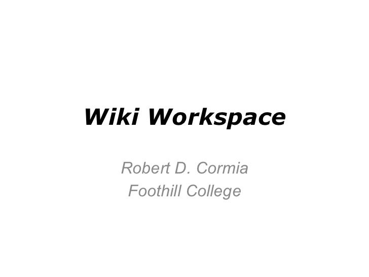 Wiki Workspace Robert D. Cormia Foothill College