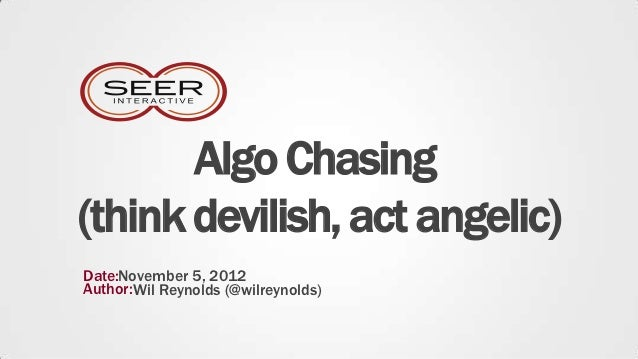 Algo Chasing(think devilish, act angelic)Date:November 5, 2012Author:Wil Reynolds (@wilreynolds)
