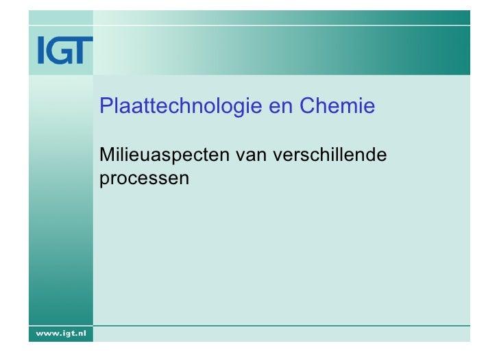 Plaattechnologie en ChemieMilieuaspecten van verschillendeprocessen