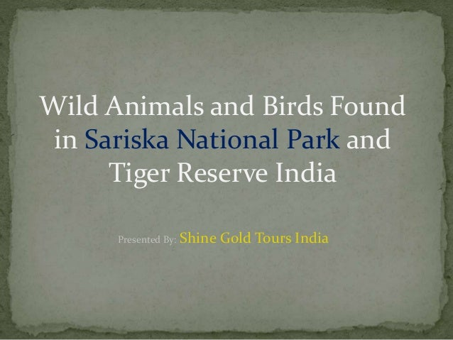 Wild Animals and Birds Found in Sariska National Park and Tiger Reserve India Presented By: Shine Gold Tours India