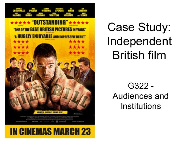 Case Study:IndependentBritish filmG322 -Audiences andInstitutions