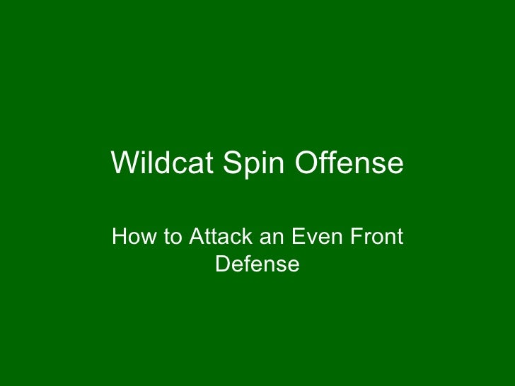 Wildcat Spin Offense How to Attack an Even Front Defense