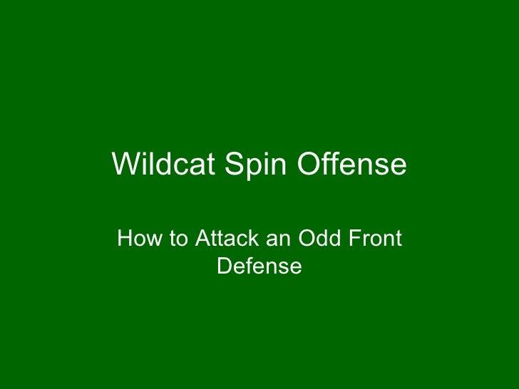 Wildcat Spin Offense Odd Front Defense