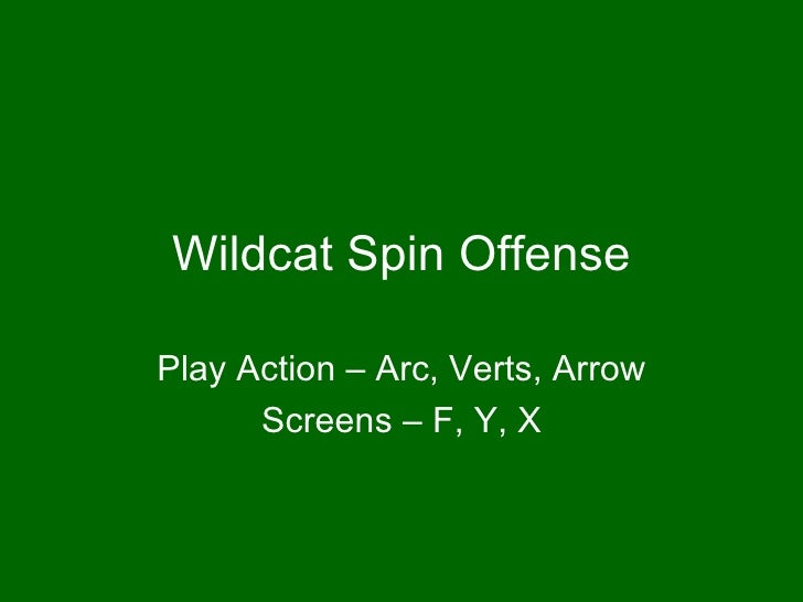 Wildcat Spin Offense Play Action – Arc, Verts, Arrow Screens – F, Y, X