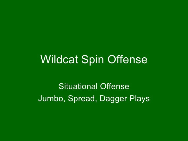 Wildcat Spin Offense Situational Offense Jumbo, Spread, Dagger Plays