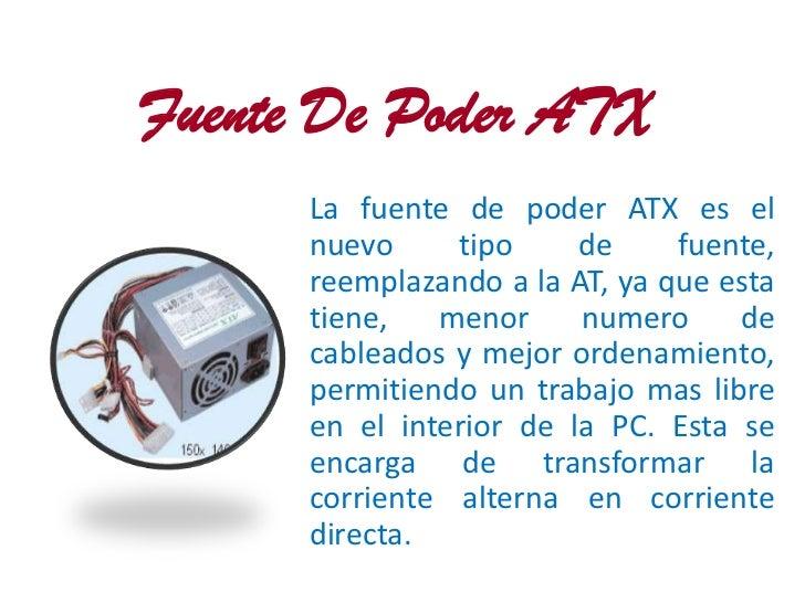 Fuente De Poder ATX      La fuente de poder ATX es el      nuevo     tipo     de     fuente,      reemplazando a la AT, ya...