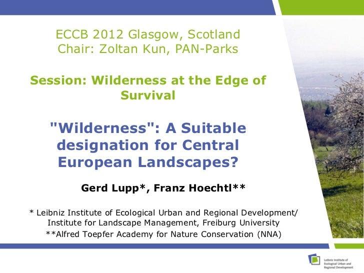 "ECCB 2012 Glasgow, Scotland      Chair: Zoltan Kun, PAN-ParksSession: Wilderness at the Edge of             Survival     ""..."