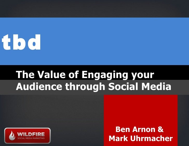 tbd Ben Arnon &  Mark Uhrmacher The Value of Engaging your Audience through Social Media