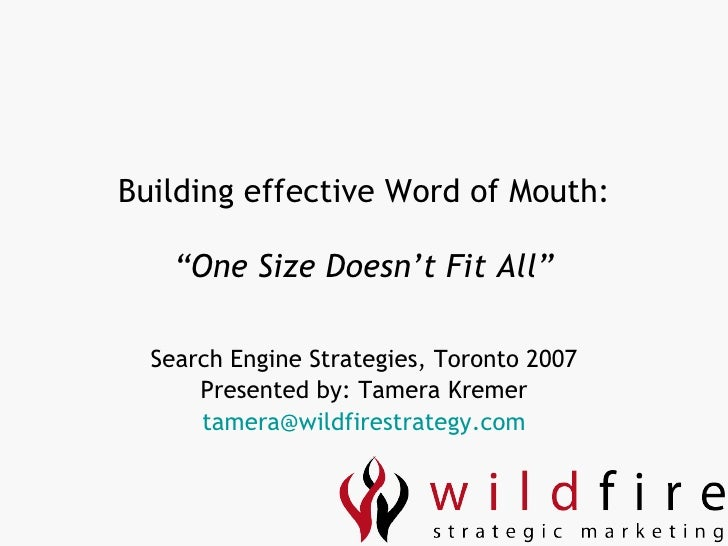 "Building effective Word of Mouth: ""One Size Doesn't Fit All"" Search Engine Strategies, Toronto 2007 Presented by: Tamera K..."