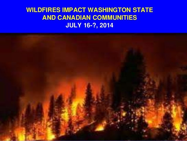 WILDFIRES IMPACT WASHINGTON STATE AND CANADIAN COMMUNITIES JULY 16-?, 2014