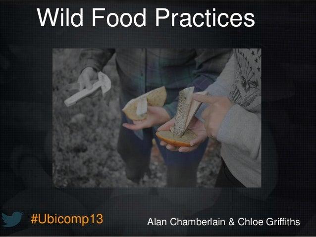 #Ubicomp13 Wild Food Practices Alan Chamberlain & Chloe Griffiths