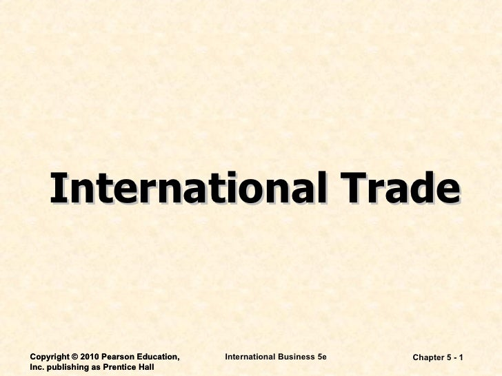 Chapter 5 -  International Business 5e Copyright © 2010 Pearson Education, Inc. publishing as Prentice Hall International ...