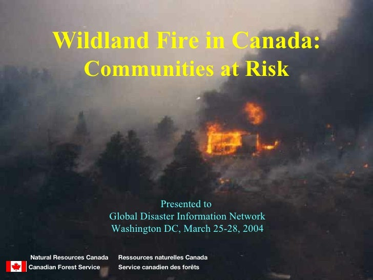 Wildland Fire in Canada: Communities at Risk Presented to  Global Disaster Information Network Washington DC, March 25-28,...