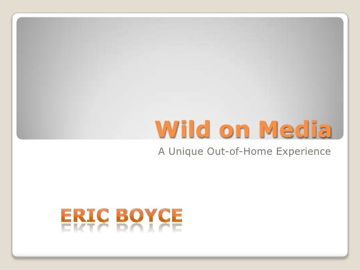 Wild on Media<br />A Unique Out-of-Home Experience<br />Eric Boyce<br />