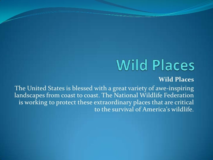 Wild Places <br />Wild Places <br />The United States is blessed with a great variety of awe-inspiring landscapes from coa...