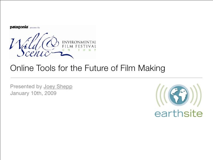 Online Tools for the Future of Film Making Presented by Joey Shepp January 10th, 2009