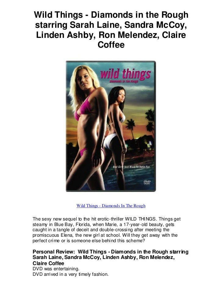 Wild Things - Diamonds in the Roughstarring Sarah Laine, Sandra McCoy,Linden Ashby, Ron Melendez, Claire               Cof...