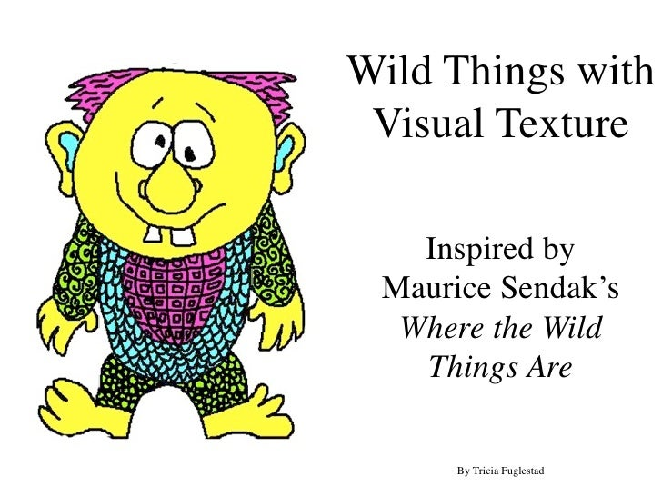 Wild Things with Visual Texture   Inspired by Maurice Sendak's  Where the Wild   Things Are      By Tricia Fuglestad
