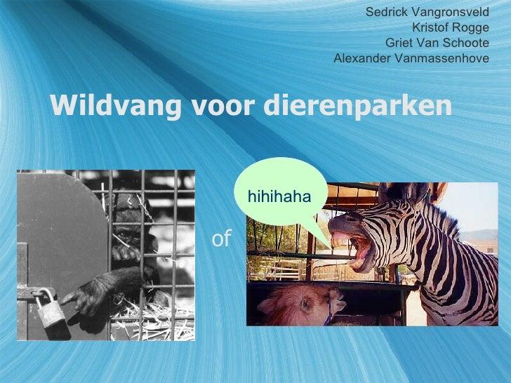 Wildvang voor dierenparken of Sedrick Vangronsveld Kristof Rogge Griet Van Schoote Alexander Vanmassenhove hihihaha