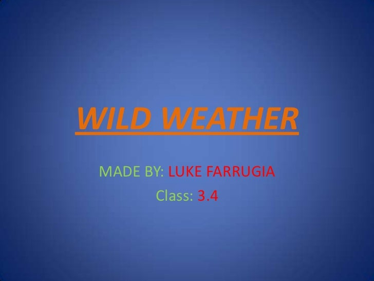 WILD WEATHER<br />MADE BY: LUKE FARRUGIA<br />Class: 3.4<br />