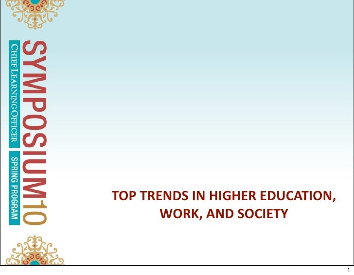 TOP TRENDS IN HIGHER EDUCATION,        WORK, AND SOCIETY                                     1