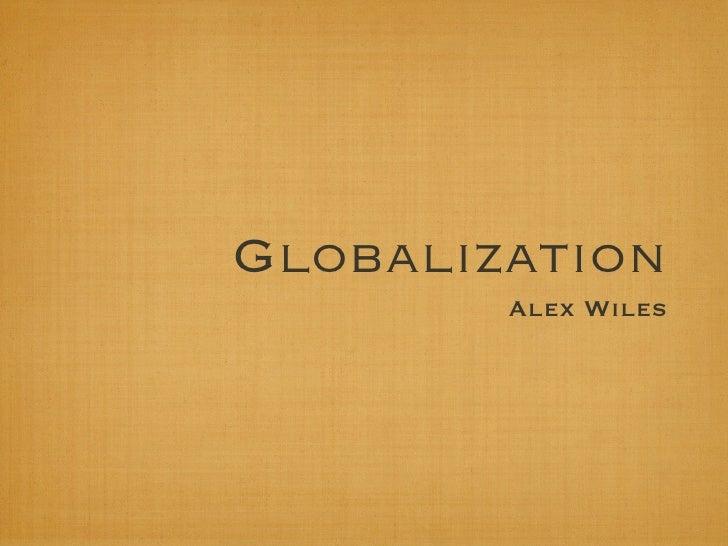Globalization         Alex Wiles