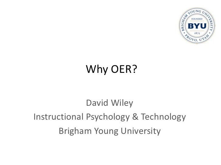 Why OER?<br />David Wiley<br />Instructional Psychology & Technology<br />Brigham Young University<br />