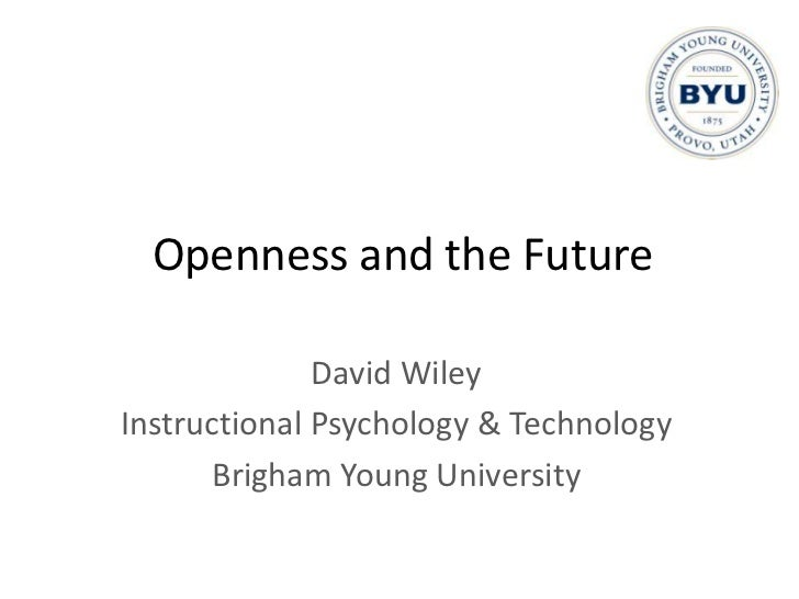 Openness and the Future              David WileyInstructional Psychology & Technology       Brigham Young University