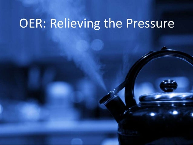 OER: Relieving the Pressure