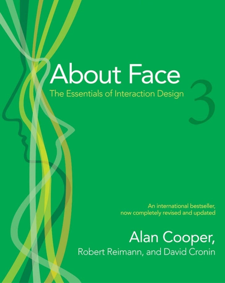 About Face 3 The Essentials of Interaction Design    Alan Cooper, Robert Reimann, and Dave Cronin