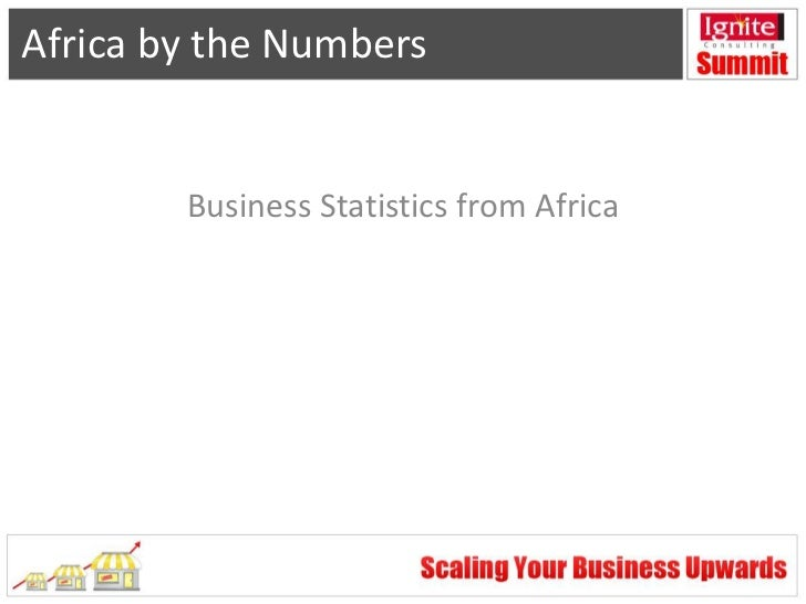 Africa by the Numbers        Business Statistics from Africa