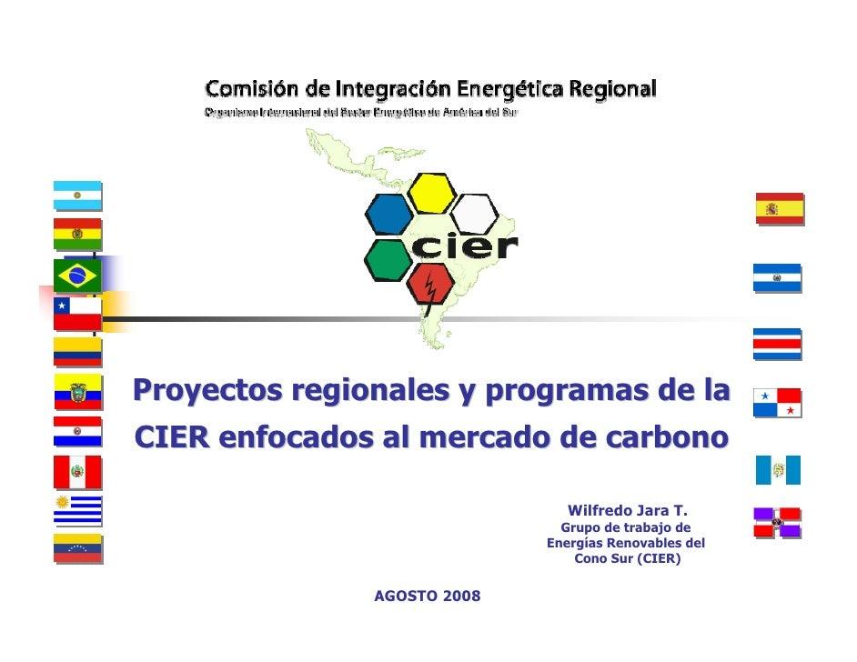 Proyectos regionales y programas de la CIER enfocados al mercado de carbono                                  Wilfredo Jara...
