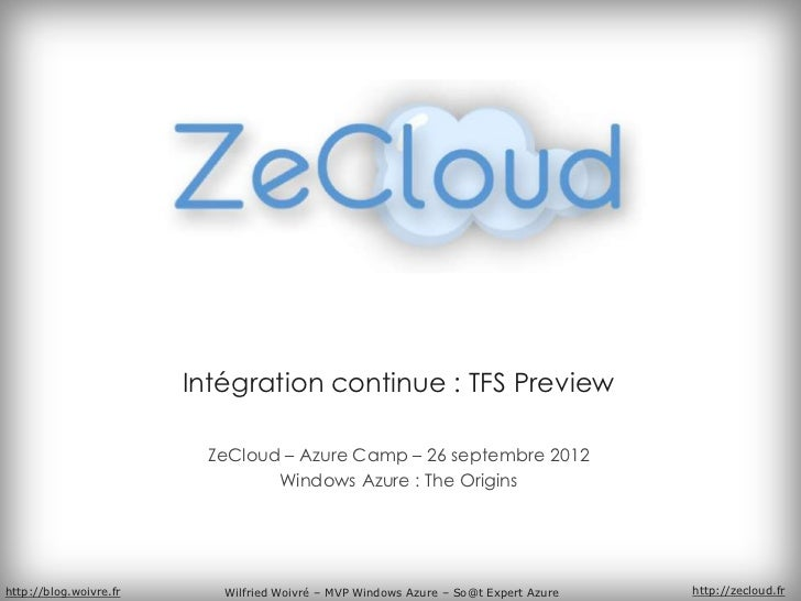 Intégration continue : TFS Preview                         ZeCloud – Azure Camp – 26 septembre 2012                       ...