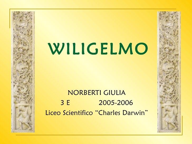 """WILIGELMO        NORBERTI GIULIA     3E            2005-2006Liceo Scientifico """"Charles Darwin"""""""