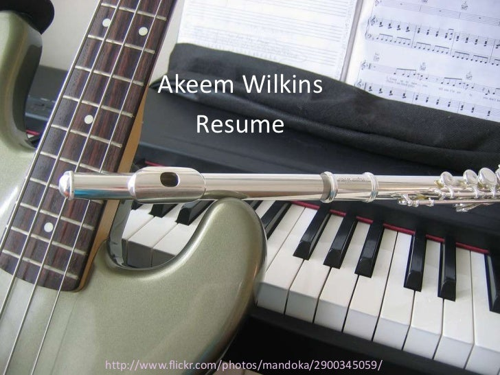 Akeem Wilkins            Resumehttp://www.flickr.com/photos/mandoka/2900345059/