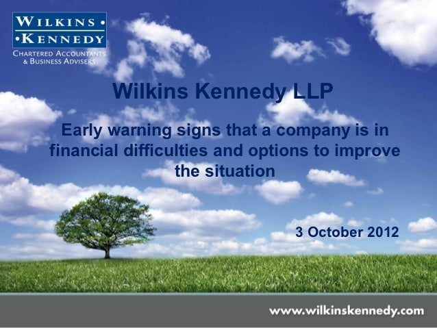 Wilkins Kennedy LLP  Early warning signs that a company is infinancial difficulties and options to improve                ...