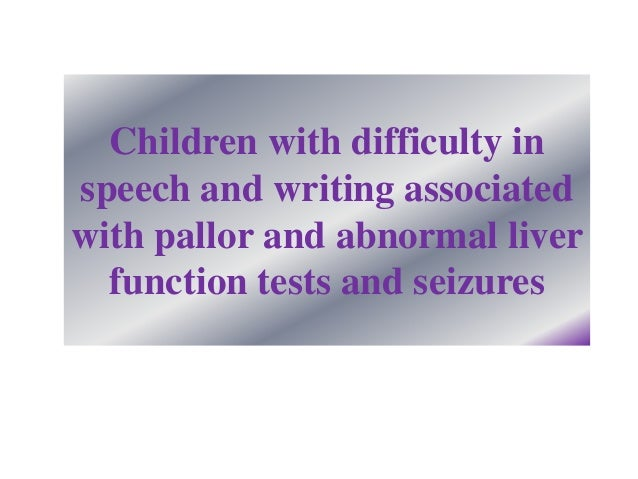 Children with difficulty inspeech and writing associatedwith pallor and abnormal liver  function tests and seizures