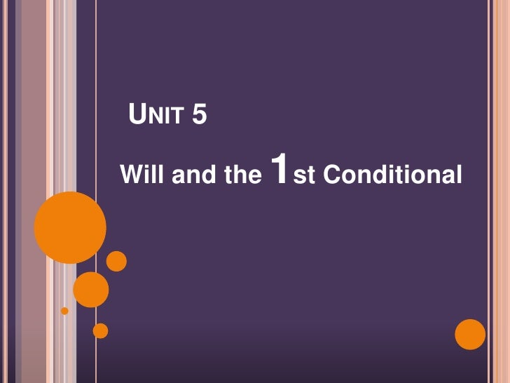 UNIT 5Will and the   1st Conditional