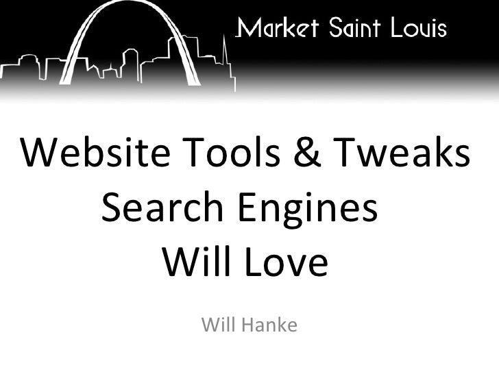 <ul>Website Tools & Tweaks Search Engines  Will Love </ul><ul>Will Hanke </ul>