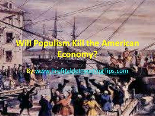Will Populism Kill the American Economy? By:www.ProfitableInvestingTips.com