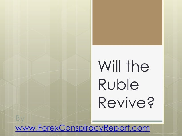 By www.ForexConspiracyReport.com Will the Ruble Revive?