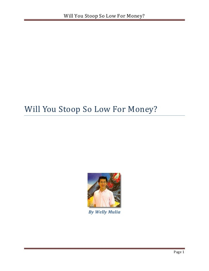 Will You Stoop So Low For Money?Will You Stoop So Low For Money?                  By Welly Mulia                          ...