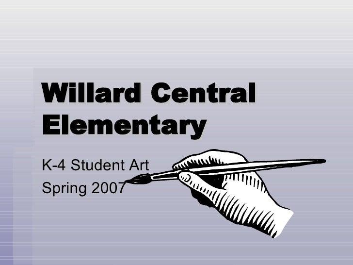 Willard Central Elementary K-4 Student Art Spring 2007