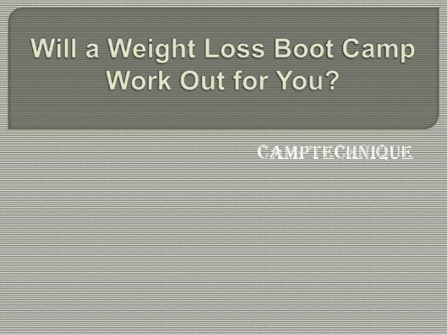 Will a weight loss boot camp work out for You?