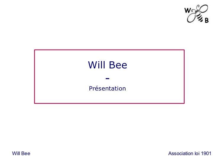 Will Bee - Présentation Will Bee Association loi 1901 W B